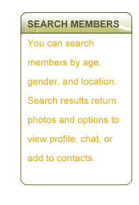 Search Members - You can search members by age, gender, and location.  Search results return photos and options to view profile, chat or add to contacts.